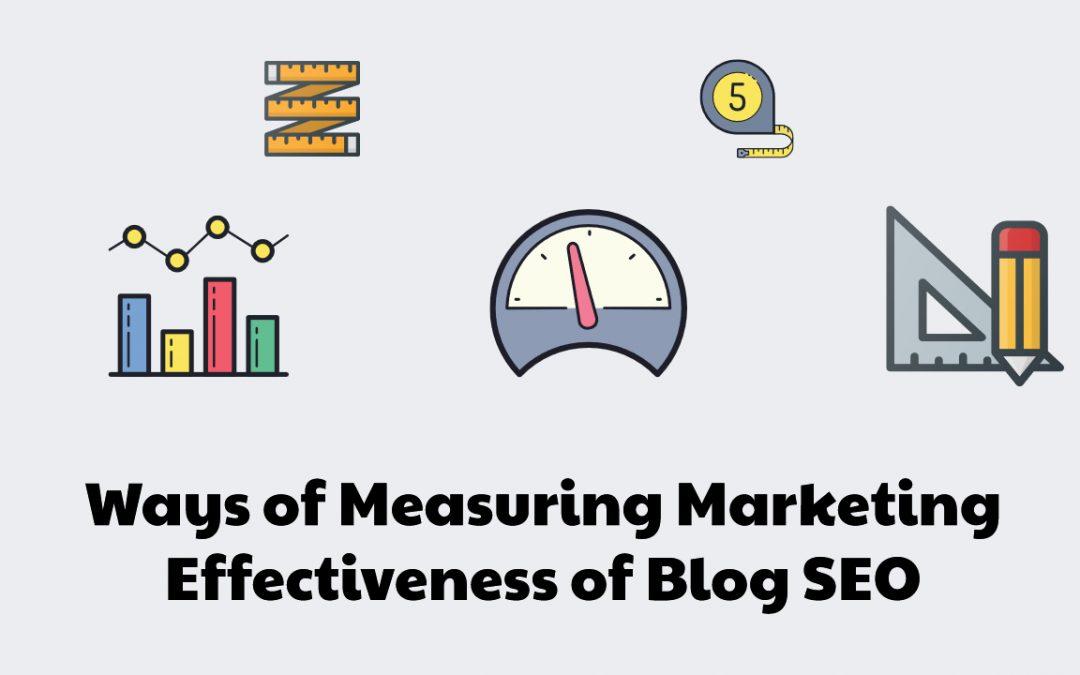 8 Ways of Measuring Marketing Effectiveness of Blog SEO