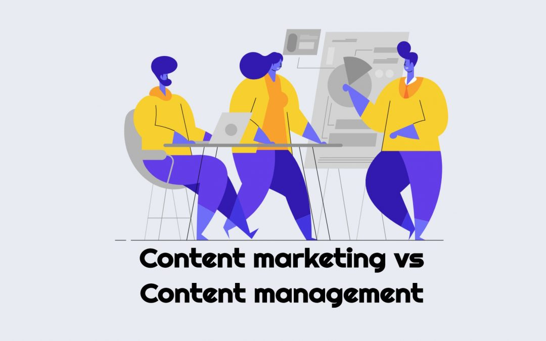 Content marketing vs content management