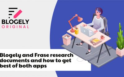 Blogely and Frase research documents and how to get best of both apps