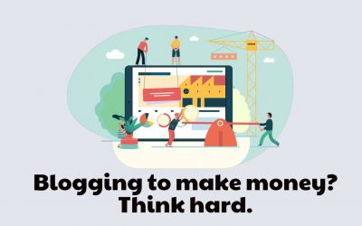 Blogging to make money? Think hard.